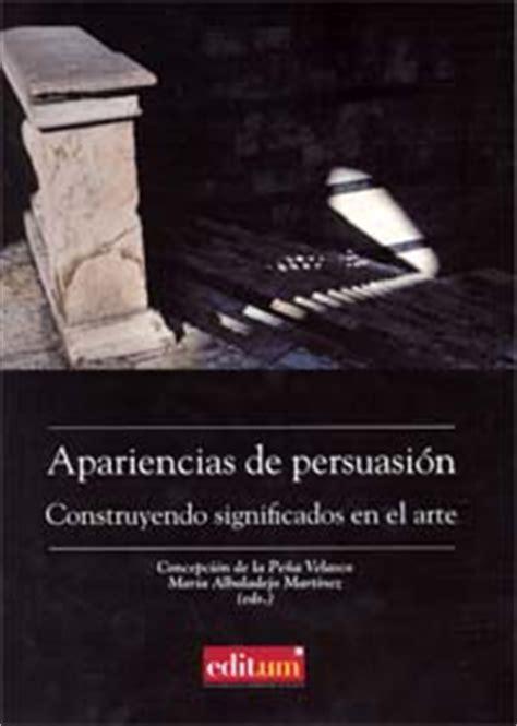 libro persuasin publicado el libro sobre apariencias de persuasi 243 n ediciones de la universidad de murcia editum