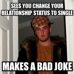 Bad Relationship Memes - meme scumbag steve sees you change your relationship