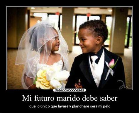 Imagenes De Amor Para Mi Futuro Esposo | mi futuro marido debe saber desmotivaciones