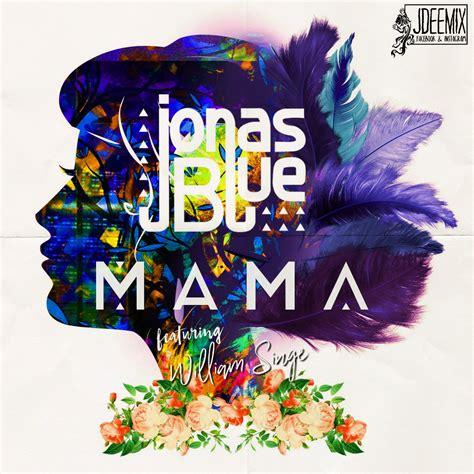 download mp3 free mama jonas blue jonas blue william singe mama by peithosilvanus jess