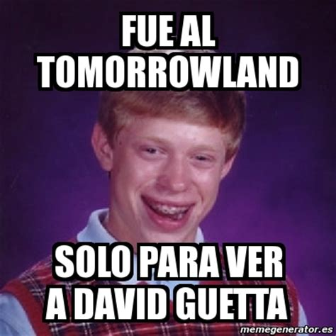 Memes De David - meme bad luck brian fue al tomorrowland solo para ver a
