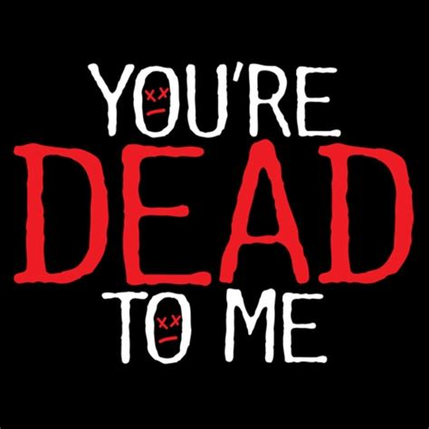 you re dead to me t shirt