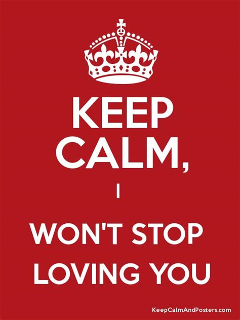 wont stop digging in keep calm i won t stop loving you keep calm and posters