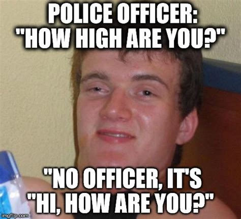 How High Are You Meme - guys meme maker and police on pinterest