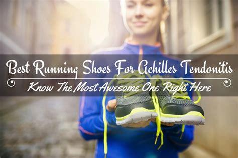 best athletic shoes for achilles tendonitis which is the best running shoes for achilles tendonitis