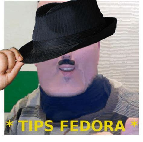 Fedora Meme - tips fedora meme 28 images m arkiplier tips fedora