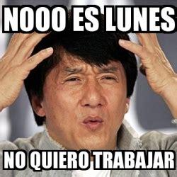 Imagenes De Lunes No Quiero Trabajar | meme jackie chan nooo es lunes no quiero trabajar 2000087