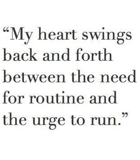 Things That Swing Back And Forth my swings back and forth between the need for routine and the urge to run my thoughts