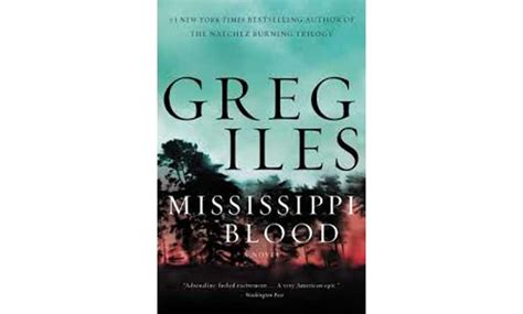 mississippi blood the natchez burning trilogy books greg iles brings his natchez burning trilogy to an end