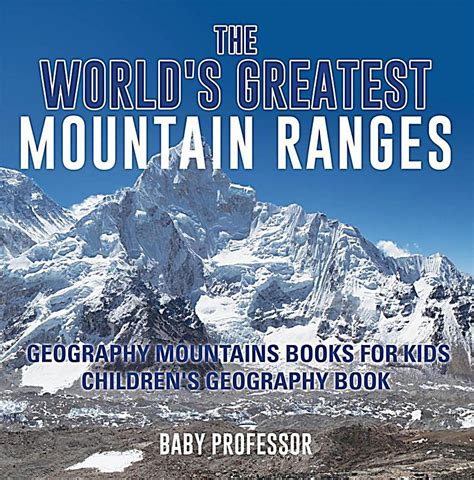 s mountain books the world s greatest mountain ranges geography mountains