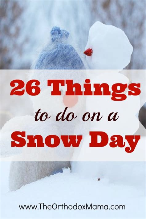 what to do for on day 26 things to do on a snow day orthodox motherhood