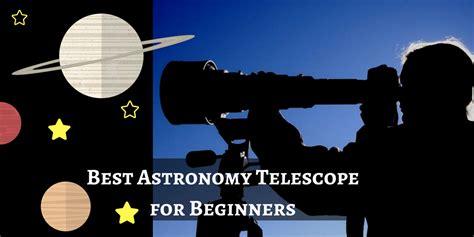 best telescope for beginners 5 best astronomy telescope for beginners
