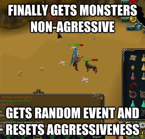 Runescape Meme - finally gets monsters non agressive gets random event and