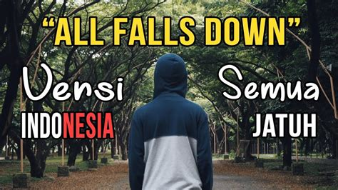 download lagu all falls down all falls down versi indonesia arti lagu lirik youtube