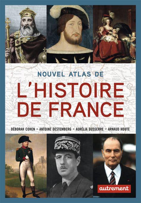 libro atlas de lhistoire de livre nouvel atlas de l histoire de france cohen d 233 borah autrement atlas 9782746744363