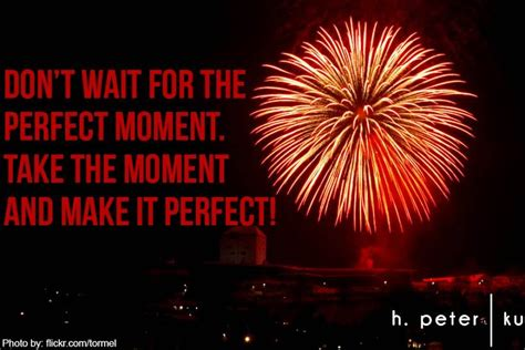 dont wait   perfect moment   moment