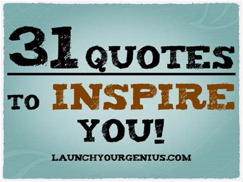 Who Inspire by 31 Quotes To Inspire You