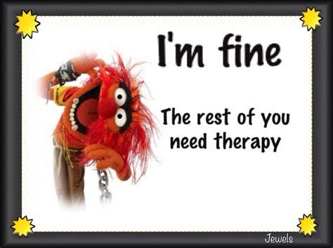 Funny Muppet Memes - i am fine the rest of you need therapy silly stuff