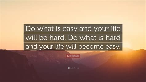 les brown quote    easy   life   hard    hard   life