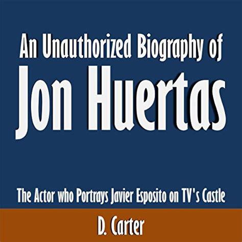 unauthorized biography definition jon huertas actor producer tvguide com