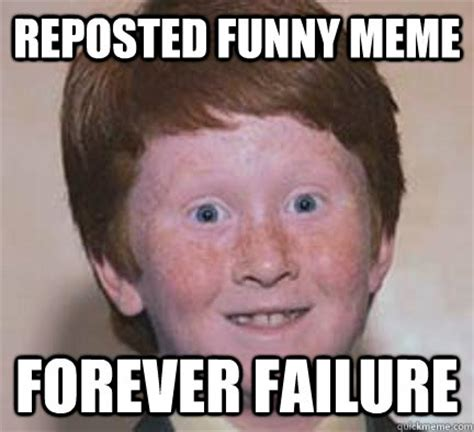Funniest Memes Pictures - reposted funny meme forever failure over confident