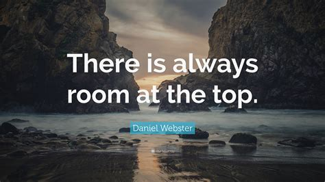 there is always room at the top daniel webster quote there is always room at the top 9 wallpapers quotefancy