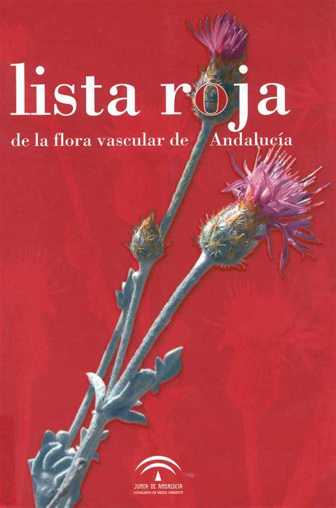 libro andalucia roja y la junta de andaluc 237 a lista roja de la flora vascular de andaluc 237 a