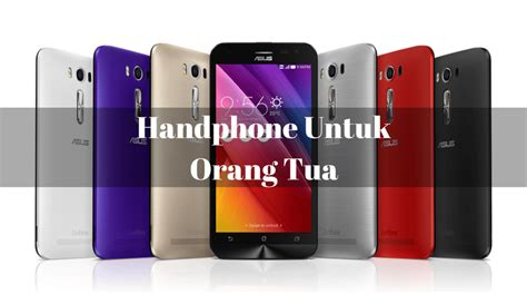 Hp Asus Layar Lebar yuk belanja 5 handphone layar lebar di lazada untuk orang tuamu