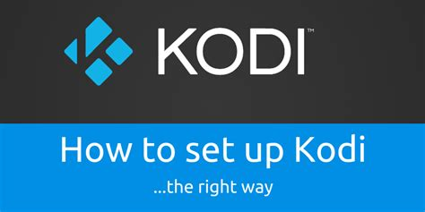 how to setup kodi the right way androidpcreview