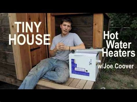 tiny house hot water heaters  options, pros and cons w/joe