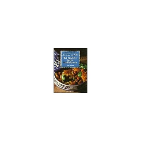la cuisine juive tunisienne la cuisine juive tunisienne de m 232 re en fille