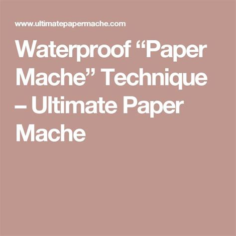 How To Make Paper Mache Waterproof - waterproof paper mache technique ultimate paper mache