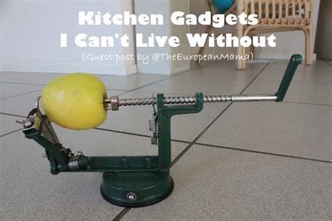 kitchen gadgets i can t live without kitchen gadgets i can t live without guest post by