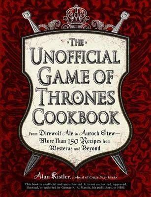 unofficial of thrones colouring book unofficial of thrones cookbook alan kistler