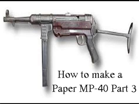 make youtube mp how to make a paper smg mp 40 part 3 youtube