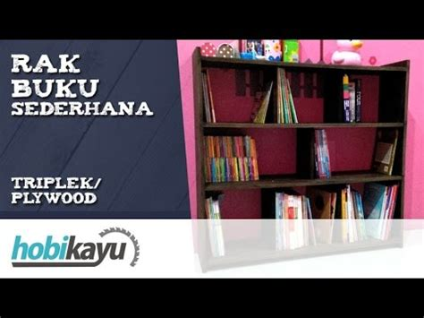 membuat rak buku yang sederhana membuat rak buku sederhana by hobikayu watch and free