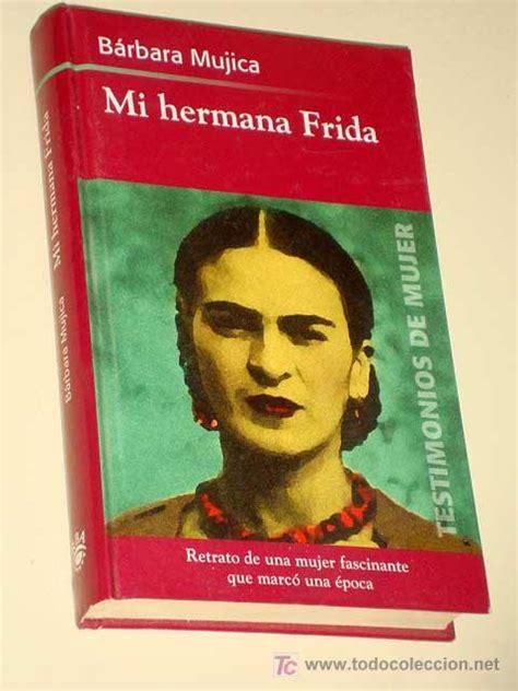 libro kahlo mi hermana frida b 225 rbara mujica testimonios d comprar libros de biograf 237 as en todocoleccion