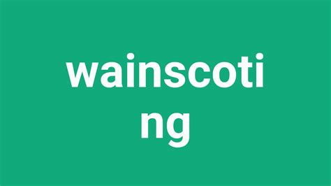 Pronunciation Of Wainscoting by How To Pronounce Wainscoting In American Accent