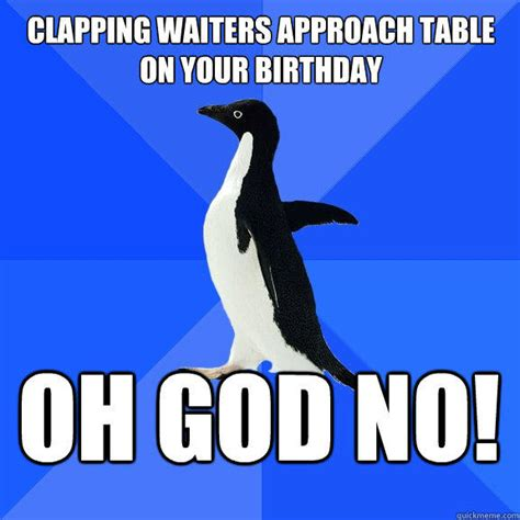Penguin Birthday Meme - clapping waiters approach table on your birthday oh god no