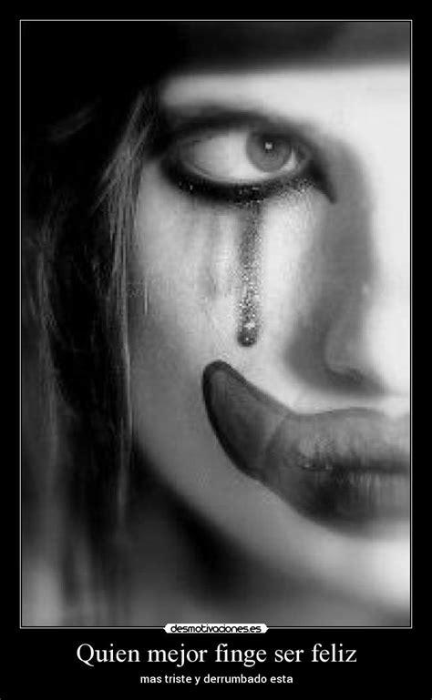 imagenes llorando y triste quien mejor finge ser feliz desmotivaciones