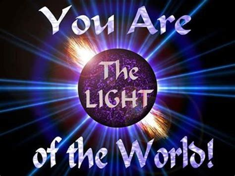 You Are The Light Of by You Are The Light Of The World Peace Quotes