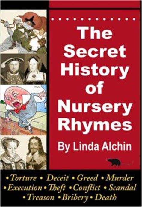 secret rhymes the secret history of nursery rhymes by alchin