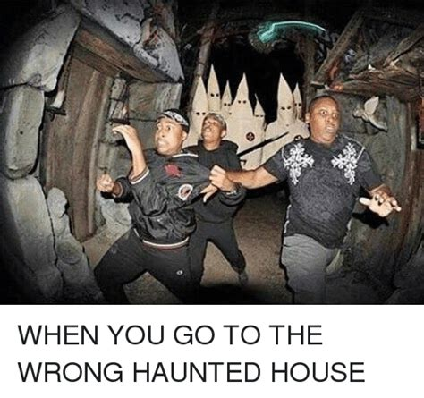 When You Go To The What Do You Indulge In by When You Go To The Wrong Haunted House House Meme On Me Me