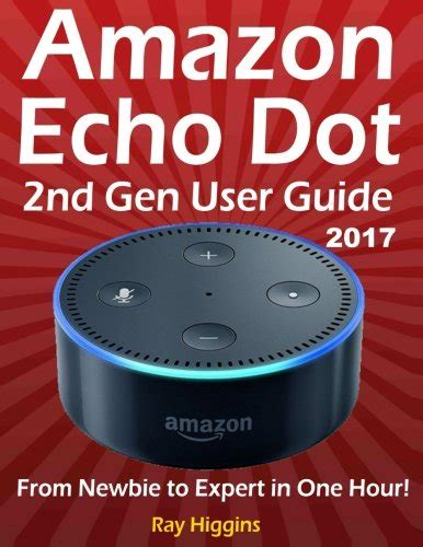 echo 2nd generation user guide the complete user guide with step by step master your echo and echo dot in 1 hour books echo dot echo dot user manual from newbie to