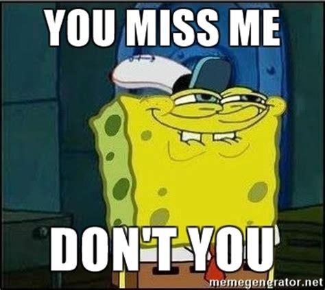 Miss Me Meme - you miss me don t you spongebob face meme generator