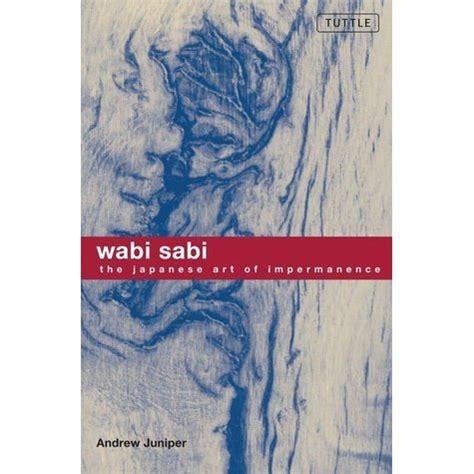 wabi sabi book wabi sabi the japanese art of impermanence by andrew