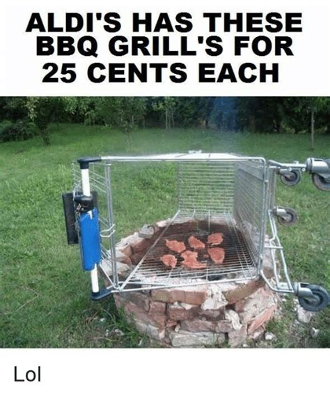 Bbq Meme - aldi s has these bbq grill s for 25 cents each lol meme