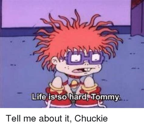Meme Me - life is so hard tommy tell me about it chuckie chucky