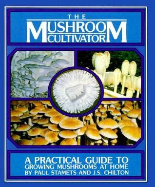 shroomery grow guide the cultivator a practical guide for growing mushrooms at home by paul stamets