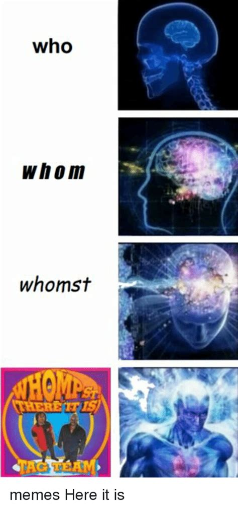 Who Meme - who whom whomst memes here it is meme on me me